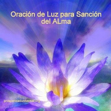 ORACIÓN DE LUZ PARA SANIDAD DEL ALMA - ORACIÓN PODEROSA - PROSPERIDAD UNIVERSAL -www.prosperidaduniversal.org
