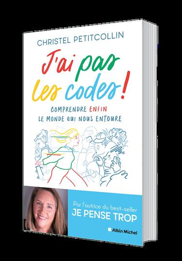 J'ai pas les codes, comprendre enfin le monde qui nous entoure, par Christel Petitcollin aux Editions Albin Michel