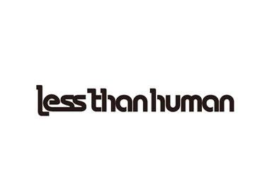 Less than human(レスザンヒューマン)