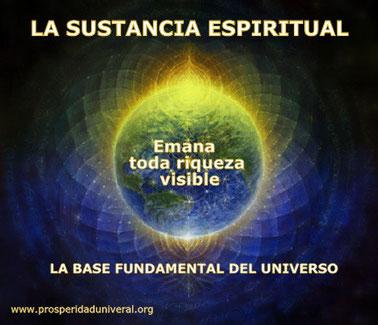 LA SUSTANCIA ESPIRITUAL, LA BASE FUNDAMENTAL DEL UNIVERSO - PROSPERIDAD UNIVERSAL