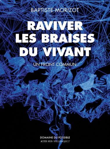 Raviver les braises du vivant ; Baptiste Morizot ; Wildproject. Max de Nature