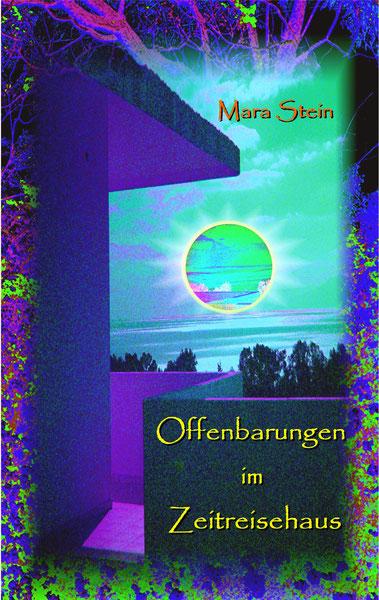 Mara Stein  -  Offenbarungen im Zeitreisehaus - Buchcover Vorderseite