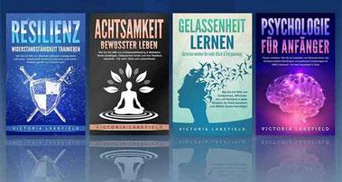 Resilienz, Achtsamkeit, Gelassenheit lernen, Psychologie für Anfänger: Das Große 4 in 1 Buch Wie Sie innere Stärke entwickeln, bewusster leben, Stress bewältigen und das Unterbewusstsein steuern von Victoria Lakefield