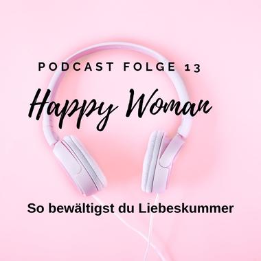 Liebeskummer bewältigen, Liebeskummer überwinden, Die besten Tipps bei Liebeskummer, Trennung, Podcast für Frauen