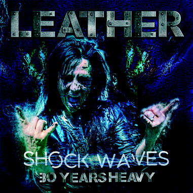 Leather,  Shock Waves: 30 Years Heavy, Limited Vinyl Edition, Cover, Tracklist,  Rockers And Other Animals, Rock News, Rock Magazine, Rock Webzine, rock news, sleaze rock, glam rock, hair metal