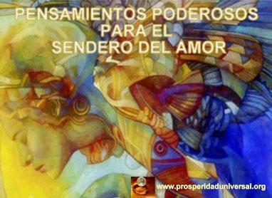 PENSAMIENTOS PODEROSOS PARA TRANSITAR POR EL SENDERO DEL AMOR - PROSPERIDAD UNIVERSAL- www.prosperidaduniversal.org