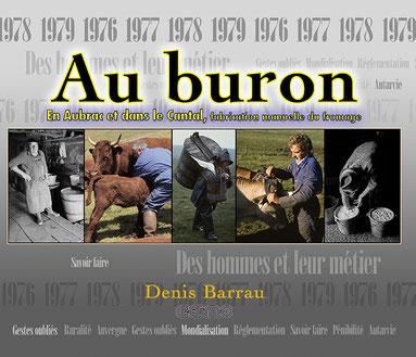 Livre sur le métier au Buron en 1976 1977 1978 1979 et 2011 1012 2014;Antonin Ramon (Aubrac en 76), Guy Cambon (Salers en 2011), un employé à Régambal etJean-Claude Ramon en 76), le pâtre qui prépare pour les cochons (76)
