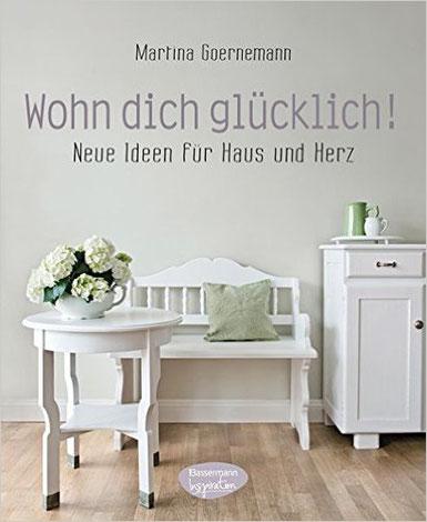 Wohn dich glücklich, neue Ideen für Haus und Herz, Martina Goernemann, Wandelbar Wohnen