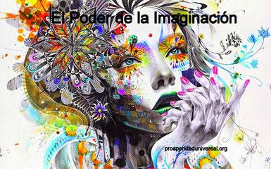 PENSAMIENTO POSITIVO - EL PODER DE LA IMAGINACIÓN - PROSPERIDAD UNIVERSAL