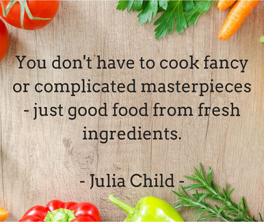 Julia Child quote: You don't have to cook fancy or complicated masterpieces, just good food from fresh ingredients