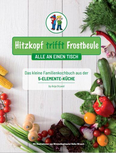 Kleines Familienkochbuch Hitzkopf trifft Frostbeule aus der 5 Elemente Ernährung TCM