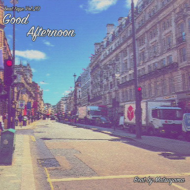 beat tape vol.20/Good Afternoon - beat by Matsuyama