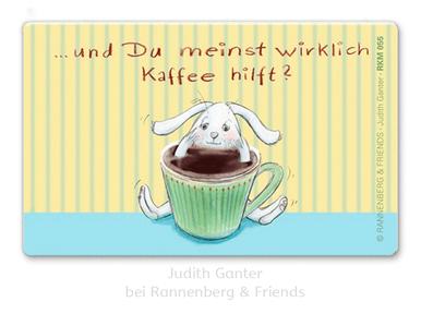 Hase Kaffee - Und du meinst wirklich Kaffee hilft? - Judith Ganter bei Rannenberg & Friends - Magnete, Kühlschrankmagnete, Mitbringsel Küche