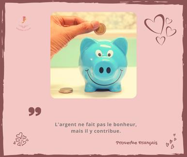 L'argent ne fait pas le bonheur, mais il y contribue. Proverbe Français