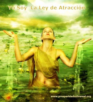 YO SOY LA LEY DE ATRACCIÓN - PROSPERIDAD UNIVERSAL - imprégnate de estos pensamientos poderosos. siente, vibra y piensa que tu eres el poder- www.prosperidaduniversal.org
