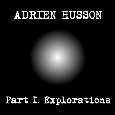 Adrien Husson - Part I: Explorations (2016) [Mastering]