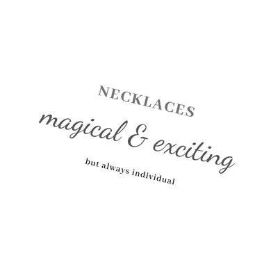 Halsketten geheimnisvoll & aufregend - immer individuell