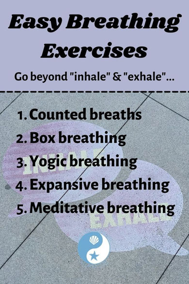Easy Breathing Exercises: Counted breaths, box breathing, yogic breathing, expansive breathing, meditative breathing