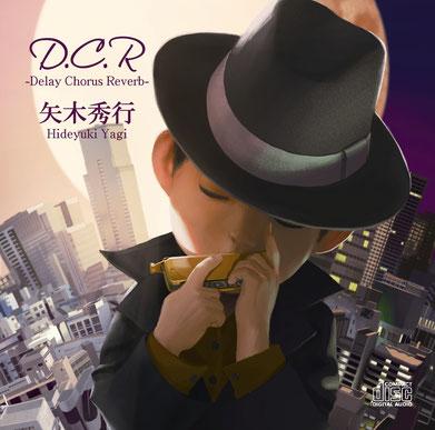 矢木秀行ファーストアルバム「D.C.R-Delay Chorus Reverb-」