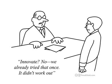 """Innovate? No - we already tried that once. It didn't work out"""