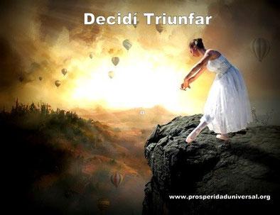 Decidí Triunfar- reflexión positiva - DECIDÍ - DESCUBRÍ - APRENDÍ DECIDÍ - PROSPERIDAD UNIVERSAL