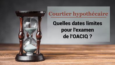 Deux dates limites pour s'inscrire au dernier examen de l'OACIQ pour être courtier hypothécaire