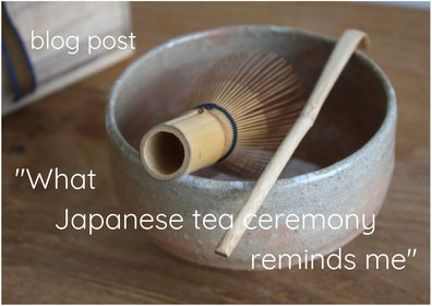 "blog post ""What Japanese tea ceremony reminds me"""