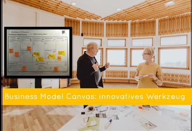 Erarbeitung des eigenen, zukunftsfitten Business Model Canvas