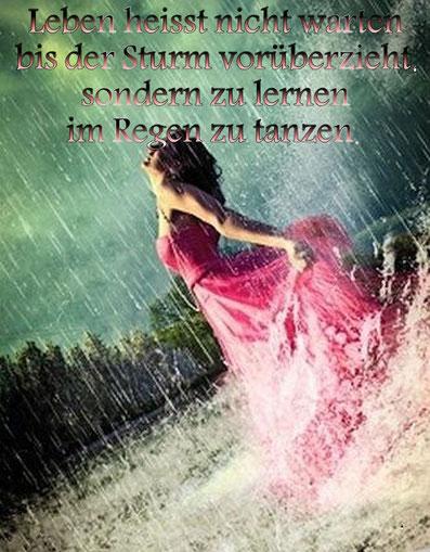 Leben heisst nicht zu warten, bis der Sturm vorüberzieht, sondern zu lernen, im Regen zu tanzen