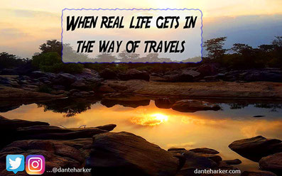 When real life gets in the way of travelling - Dante Harker