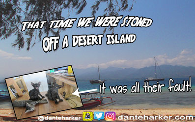 That time we were stoned off a desert island - Dante Harker