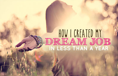 How I created my Dream Job in less than a year (just by doing what I love)