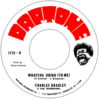 Charles Bradley  - Whatcha Doing (To Me) b/w Strike Three