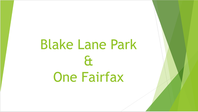 Please view our informative PowerPoint presentation on Blake Lane Park and the One Fairfax Policy.