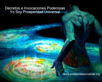 YO SOY PROSPERIDAD UNIVERSAL II - DECRETOS E INVOCACIONES PODEROSAS -www.prosperidaduniveral.org