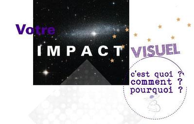 Votre impact  visuel : c'est quoi, comment et pourquoi ?