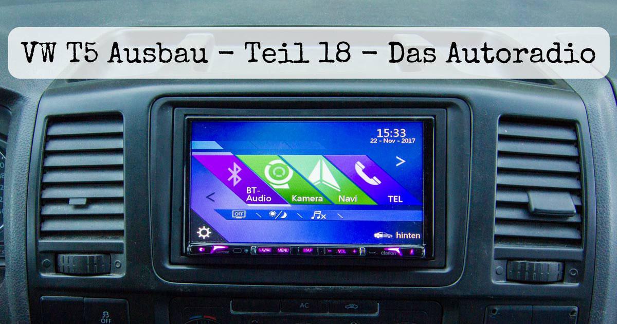 VW T5 Ausbau - Autoradio einbauen im VW Bus - Lifetravellerz Blog