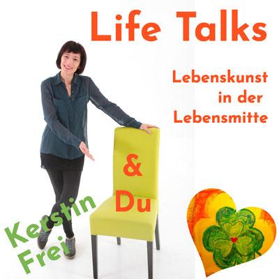 Life Talks mit Kerstin Frei und ExpertInnen zu Lebenskunst in der Lebensmitte Videogespräche Video Interviews Online Marketing Angebot Gratis