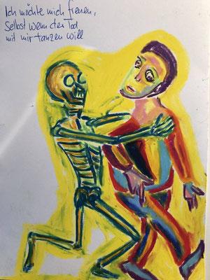 Ich möchte mich freuen, selbst wenn der Tod mit mir tanzen will