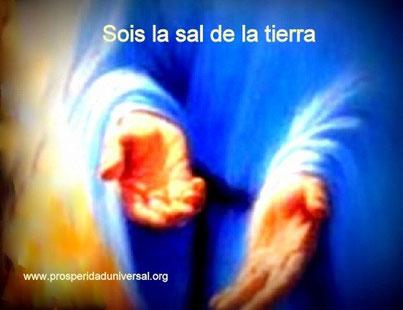 DIOS TE HABLA HOY - MENSAJES DE DIOS PARA TI II - SOIS LA SAL DE LA TIERRA - PROSPERIDAD UNIVERSAL - www.prosperidaduniversal.org
