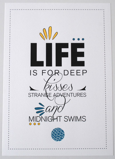 Life is for deep kisses strange adventures and midnight swims