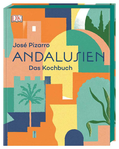 José Pizarro Andalusien: Das Kochbuch DK Verlag