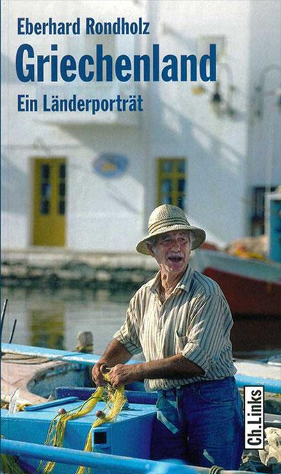 Griechenland: Ein Länderporträt von Eberhard Rondholz