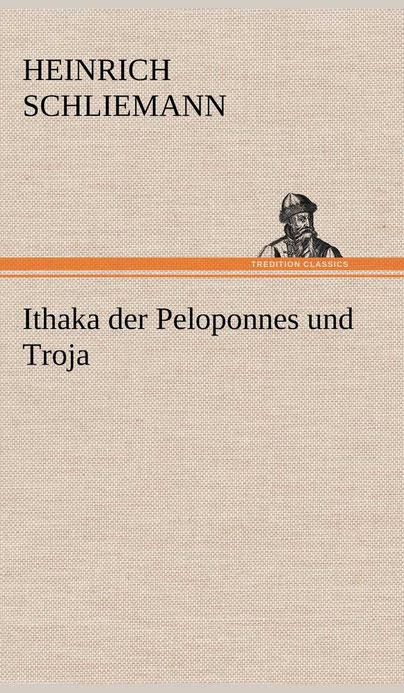 Ithaka der Peloponnes und Troja von Heinrich Schliemann