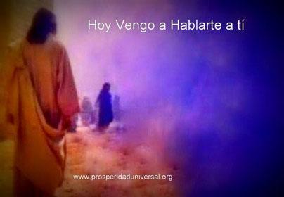 DIOS TE HABLA HOY - MENSAJES DE DIOS PARA TÍ -HOY VENGO A HABLARTE A TÍ - PROSPERIDAD UNIVERSAL - www.prosperidaduniversal.org