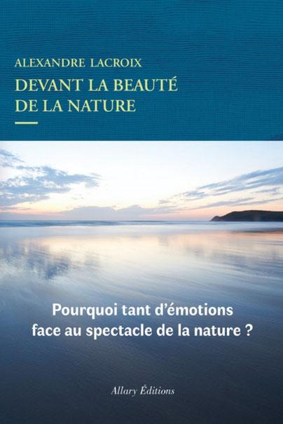 Devant la beauté de la nature ; Alexandre Lacroix. Culture Maxime Lelièvre