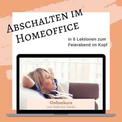 Abschalten im Homeoffice - in 6 Lektionen zum Feierabend im Kopf, Onlinekurs gegen beruflichen Stress, Hol dir deine Freizeit zurück