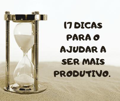 18 dicas para o ajudar a ser mais produtivo.