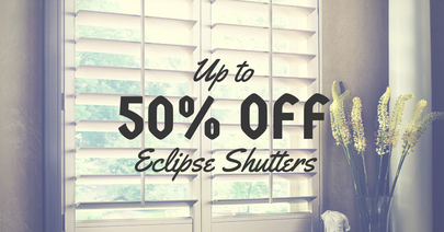50% Off Eclipse Shutters
