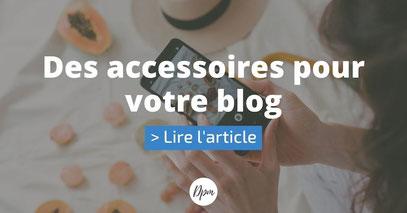 des accessoires pour votre blog